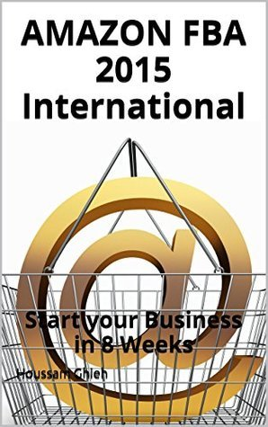 AMAZON FBA 2015 International: Start your Business in 8 Weeks