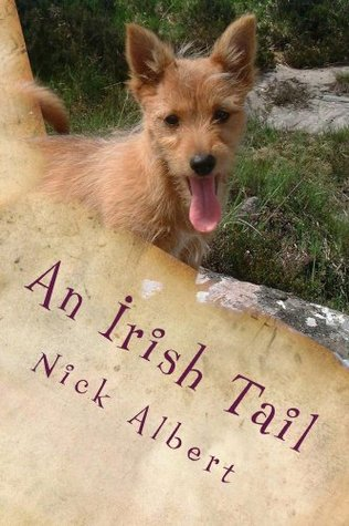 An Irish Tail: A hilarious tale of an English couple and their unruly dogs, searching for a new life in rural Ireland