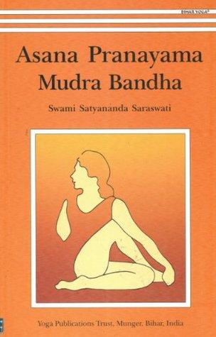 Ebook Asana Pranayama Mudra Bandha by Satyananda Saraswati read!