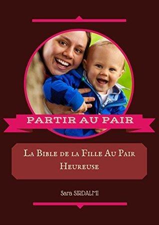 Partir Au Pair: La Bible de la Fille Au Pair heureuse