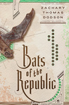 Bats of the Republic by Zachary Thomas Dodson