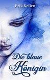 Die blaue Königin by Erik Kellen