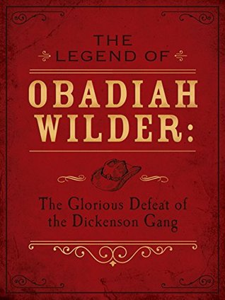 the-legend-of-obadiah-wilder-the-glorious-defeat-of-the-dickenson-gang