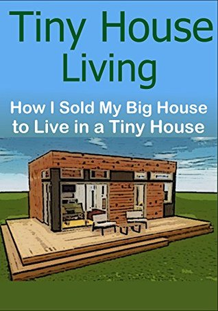 Tiny House Living: How I Sold My Big House to Live in a Tiny House: