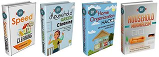Cleaning And Organizing DIY: Box Set #15 : The Complete Extensive Guide On How To Clean And Organize Your Home: DIY Household Hacks