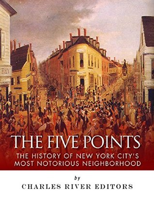 The Five Points: The History of New York City's Most Notorious Neighborhood