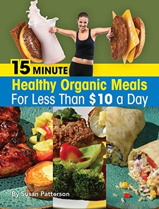 Nuevo libro real pdf descarga gratuita 15 Minute Healthy, Organic Meals for Less Than $10 A Day