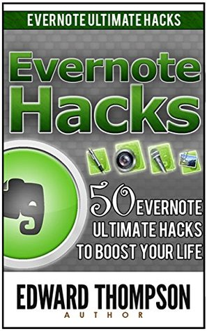 Evernote Hacks: 50 Evernote Ultimate Hacks to Boost Your Life (Evernote, Evernote Essentials, Evernote for Dummies,)