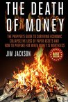 The Death Of Money: The Prepper's Guide To Surviving Economic Collapse, The Loss Of Paper Assets And How To Prepare When Money Is Worthless (Barter,Dollar, ... Surviving, Stockpile, Fiat, Grid)