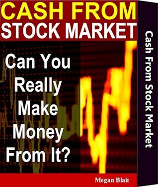 Cash From Stock Market: Can You Really Make Money From It?: Trading For A Living Secret Book For Dummies Success Strategies Methods Systems Beginner Basics Avoid Future Market Trend Risk Explained