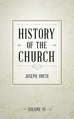 History of the Church of Jesus Christ of Latter-day Saints, Volume 6: Period 1