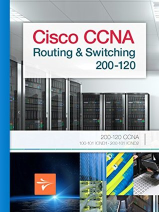 CCNA Routing and Switching, Certification Study Guide: 200-120 CCNA, 100-101 ICND1, & 200-101 ICND2