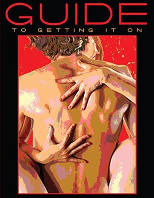 guide to getting it on by paul joannides rh goodreads com the guide to getting it on book the guide to getting it on book