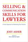 Selling & Communication Skills For Lawyers: A Fresh Approach to Marketing Your Practice