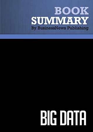 Summary : Big Data - Viktor Mayer-Schonberger and Kenneth Cukier: A Revolution That Will Transform How We Live, Work, and Think