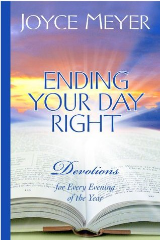 Ebook Ending Your Day Right: Devotions for Every Evening of the Year by Joyce Meyer PDF!