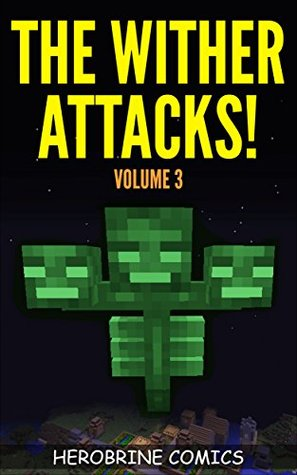 The Wither Attacks!: The Ultimate Minecraft Comic Book Volume 3 - (An Unofficial Minecraft Comic Book)
