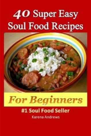 40 super easy soul food recipes for beginners by karena andrews forumfinder Gallery
