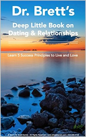 Dr. Brett's Deep Little Book on Dating & Relationships: Learn 5 Success Principles to Live and Love