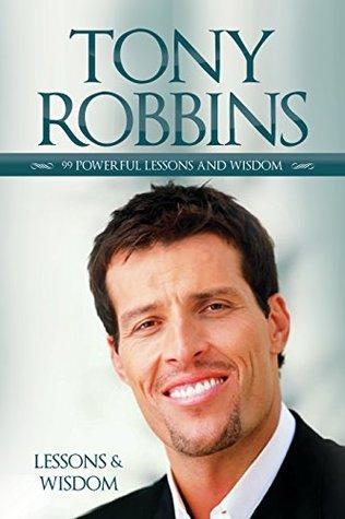 Tony Robbins: Tony Robbins - 99 Powerful Lessons and Wisdom of Tony Robbins (Money Master the Game, Kindle Books)