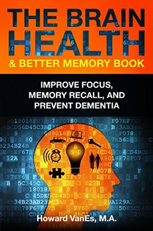 The Brain Health & Better Memory Book: Improve Focus, Memory Recall, and Prevent Dementia
