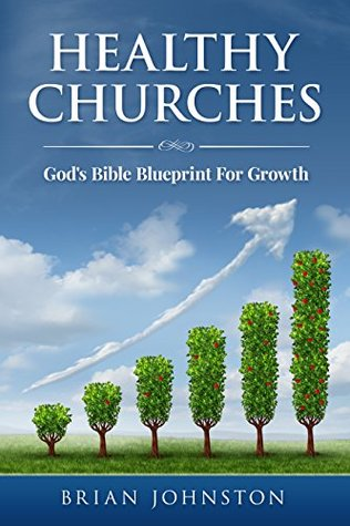 Healthy churches gods bible blueprint for growth by brian johnston 25189911 malvernweather Choice Image