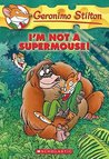 I'm Not a Supermouse