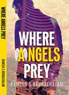 Where Angels Prey by Ramesh S. Arunachalam