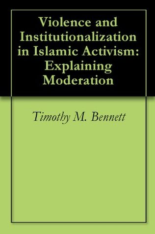 Violence and Institutionalization in Islamic Activism: Explaining Moderation