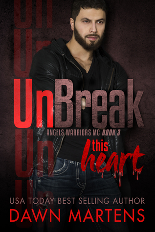 UnBreak This heart (Angels Warriors MC Trilogy #3)