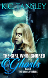 The Girl Who Ignored Ghosts (The Unbelievables, #1)