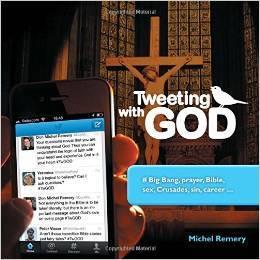 Tweeting with God: # Big Bang, Prayer, Bible, Sex, Crusades, Sin, Career . . .