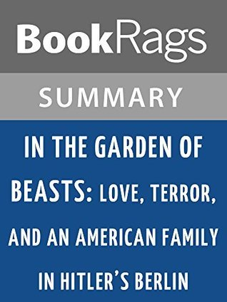 In the Garden of Beasts: Love, Terror, and an American Family in Hitler's Berlin by Erik Larson l Summary & Study Guide