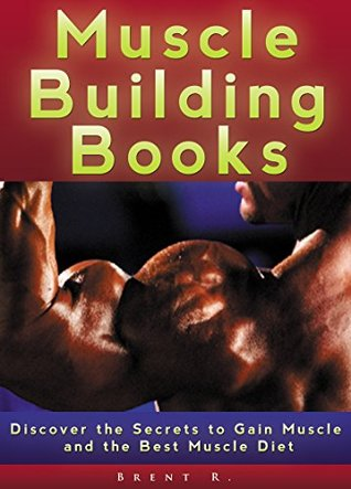 Muscle Building Books: Discover the Secrets to Gain Muscle and the Best Muscle Diet