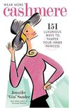 Wear More Cashmere: 151 Luxurious Ways to Pamper Your Inner Princess