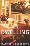 Dwelling: Living Fully from the Space You Call Home