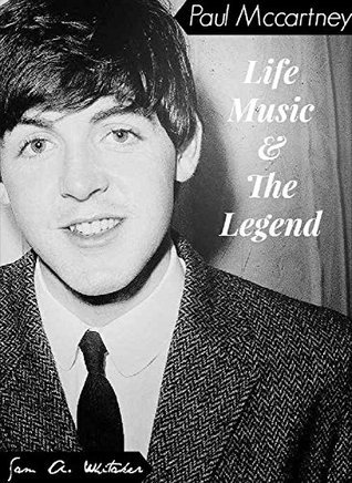 Paul McCartney - Life, Music & The Legend