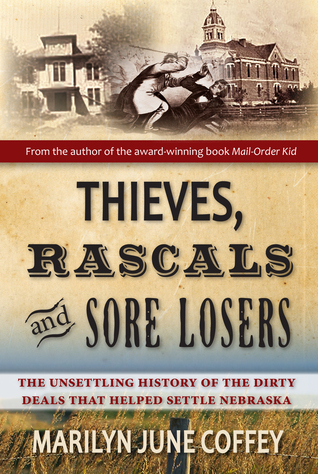 Thieves, Rascals and Sore Losers: The Unsettling History of the Dirty Deals that Helped Settle Nebraska