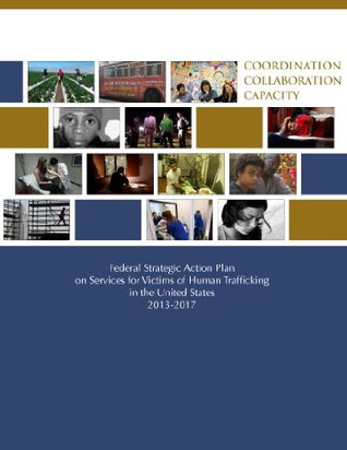 Federal Strategic Action Plan on Services for Victims of Human Trafficking in the United States 2013-2017