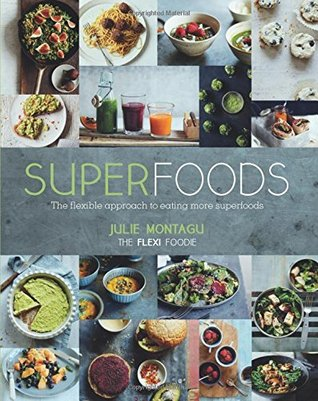 Superfoods the flexible approach to eating more superfoods by julie superfoods the flexible approach to eating more superfoods by julie montagu forumfinder Choice Image