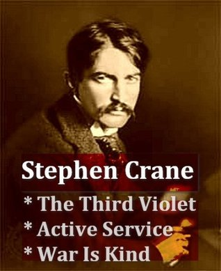 Stephen Crane - The Third Violet, Active Service, & War is Kind