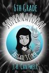 Abigail's Curse (6th Grade Supernatural #1)