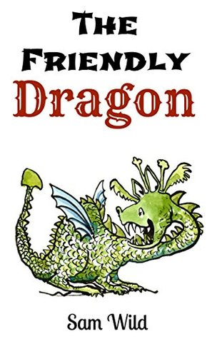 Books For Kids: The Friendly Dragon: Bedtime Stories For Kids Ages 3-8 (Kids Books - Bedtime Stories For Kids - Children's Books - Free Stories) (Animal Books for Children Book 2)