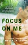 Focus on Me by Megan Erickson