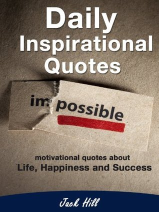 Daily Inspirational Quotes - Motivational Quotes About Life, Happiness and Success