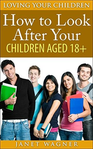 How To Look After Your Children Aged 18+ - Loving Your Children Series