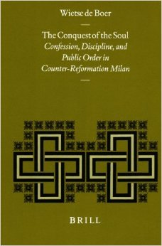 The Conquest of the Soul: Confession, Discipline, and Public Order in Counter-Reformation Milan
