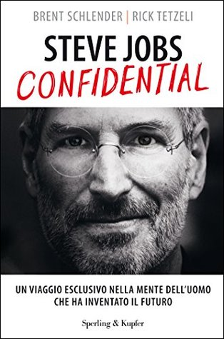 Ebook Steve Jobs confidential: Un viaggio esclusivo nella mente dell'uomo che ha inventato il futuro by Rick Tetzeli PDF!