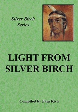 Light From Silver Birch: The Teachings of Silver Birch.