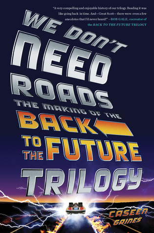we-don-t-need-roads-the-making-of-the-back-to-the-future-trilogy